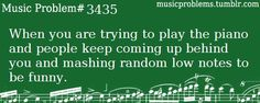 """no when random people who """"play piano"""" come up and start playing random chords and singing horribly"""