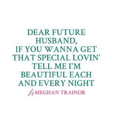 Meghan Trainor- dear future husband... Too cute!!