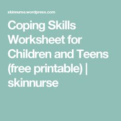 Coping Skills Worksheet for Children and Teens (free printable) | skinnurse
