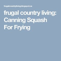 frugal country living: Canning Squash For Frying