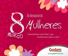 DIA 8 DE MARÇO - DIA INTERNACIONAL DA MULHER - Acesse nosso site: www.godam.com.br