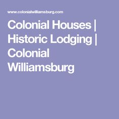 Colonial Houses | Historic Lodging | Colonial Williamsburg