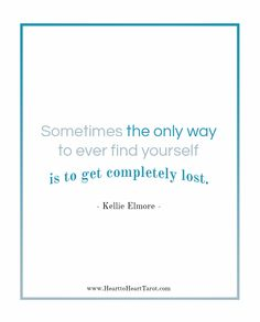 """""""Sometimes the only way to ever find yourself is to get completely lost.""""  Kellie Elmore"""