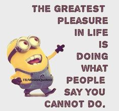 The greatest pleasure in life is..,