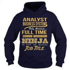BUSINESS SYSTEMS ANALYST - NINJA - #clothes #funny tee shirts. CHECK PRICE => https://www.sunfrog.com/LifeStyle/BUSINESS-SYSTEMS-ANALYST--NINJA-Navy-Blue-Hoodie.html?60505