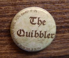 "Pin or Magnet - CHP20 - Never Believe anything until you read it in The Quibbler - Harry Potter - 1"" inch Pinback Button or Fridge Magnet. $1.50, via Etsy."