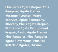 Elite Gates #gate #repair #los #angeles, #gate #repair #orange #county, #gate #service, #gate #company, #beverly #hills #gate #repair, #torrance #gate #equipment #repair, #auto #gate #repair #los #angeles, #los #angeles #gate #intercoms, #malibu #electric #gates, #irvine #gates, #iron #gates #beverly #hills, #la #custom #gates, #gates #los #angeles, #gate #service, #newport #beach #gate #repair, #laguna #beach #gates, #fix #gates, #gate #opener #installation, #gate #remote #installation…