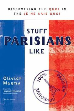 "In 2008, Frenchman Olivier Magny started a blog in English. Each post was devoted to the ticks and predilections of true Parisians. ""Parisians love South America,"" ""Parisians want to be great and in pain,"" ""Parisians love Paris. But they hate Parisians."" His witty, dead-on observations spawned such a huge following that, while Magny is also a successful sommelier and wine tour operator, he landed a book deal"