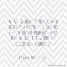 Quote of the Day: Anna Quindlen on Growth & Authenticity