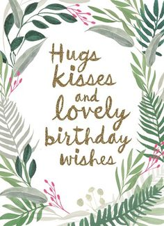 Hugs kisses and lovely birthday wishes birthday quotes Free Happy Birthday Cards Printables Free Happy Birthday Cards, Happy Birthday Best Friend, Birthday Quotes For Him, Happy Birthday Messages, Happy Birthday Images, Happy Birthday Greetings, Happy Birthdays, Blessed Birthday Wishes, Best Birthday Wishes Quotes