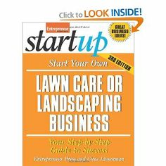 Start Your Own Lawn Care or Landscaping Business (StartUp Series) by Entrepreneur Press. Save 29 Off!. $14.26. Publisher: Entrepreneur Press; 3 edition (March 1, 2011). Series - StartUp Series. Publication: March 1, 2011