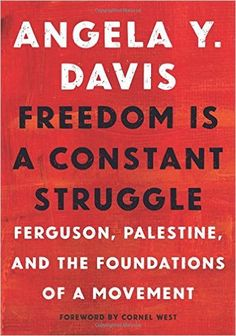 Freedom Is a Constant Struggle: Ferguson, Palestine, and the Foundations of a Movement: Angela Davis, Frank Barat, Cornel West: 9781608465644: Amazon.com: Books