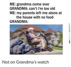 Not on Grandmas watch