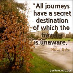 """""""Todas as viagens tem um destino secreto que o viajante não tem conhecimento."""""""