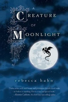 A Creature of Moonlight by Rebecca Hahn | Publisher: HMH Books for Young Readers | Publication Date: May 6, 2014 | #YA #Fantasy #dragons
