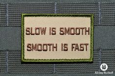 Slow is Smooth, Smooth is Fast Funny Patches, Cool Patches, Pin And Patches, Tactical Patches, Tactical Gear, Morale Boosters, Tac Gear, Tactical Clothing, My Philosophy