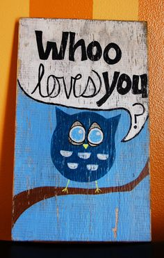 Who Loves You Owl Wooden Sign  Katey Girard, this looks like something you would do!