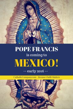 Pope Francis will be making an Apostolic Visit to Mexico in 2016.