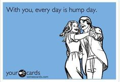 With You Everyday Is Hump Day!
