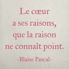 Blaise Pascal quote :: The heart has its reasons, of which reason knows nothing.