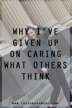 Why I've Given Up On Caring What Others Think | www.thesundaymode.com