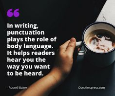 Here's Your Morning Coffee: In writing, punctuation plays the role of body language. It helps readers hear you the way you want to be heard.