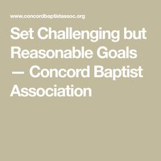 Set Challenging but Reasonable Goals — Concord Baptist Association