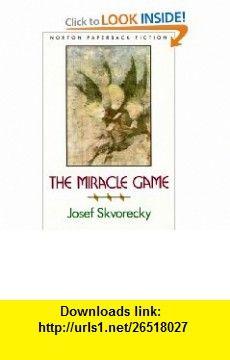 The Miracle Game (9780393308495) Josef Skvorecky , ISBN-10: 0393308499  , ISBN-13: 978-0393308495 ,  , tutorials , pdf , ebook , torrent , downloads , rapidshare , filesonic , hotfile , megaupload , fileserve