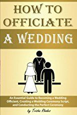 How to Officiate a Wedding: An Essential Guide to Becoming a Wedding Officiant, Creating a Wedding Ceremony Script, and Conducting the Perfect Ceremony ( Officiating a Wedding ) by [Rhodes, Trisha] Non Religious Wedding Ceremony, Wedding Ceremony Readings, Wedding Ceremony Script, Wedding Guest Book, Wedding Ceremonies, Church Wedding, Wedding Officiant Script, Offbeat Bride, Nontraditional Wedding