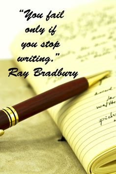 """You fail only if you stop writing."" Ray Bradbury"