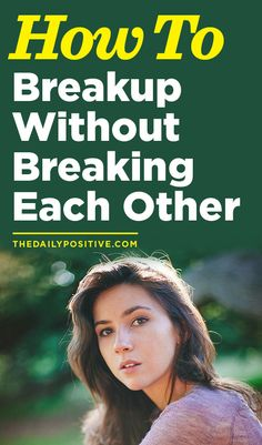 How to breakup without breaking each other.