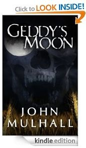 FREE TODAY FOR KINDLE  http://www.iloveebooks.com/1/post/2013/03/thursday-3-21-13-free-kindle-horror-ebook-geddys-moon-john-mulhall.html