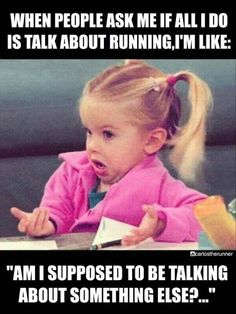 Is there really other things to talk about besides running? No!!