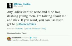 Ahhaha Brian Holden :), I would never use you to get to him, I would use you to get to you!