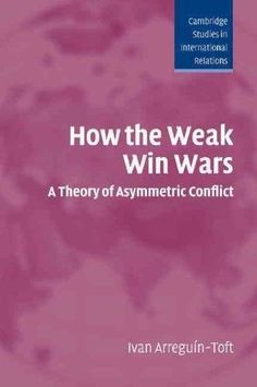 How the Weak Win Wars: A Theory of Asymmetric Conflict