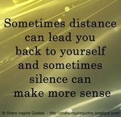 Sometimes distance can lead you back to yourself and sometimes silence can make more sense  #Relationships #Relationshipslessons #Relationshipsadvice #Relationshipsquotes #quotesonRelationships #Relationshipsquotesandsayings #distance #lead #silence #sense #shareinspirequotes #share #inspire #quotes #whatsapp