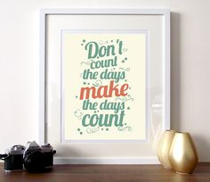Inspirational typography print A3 - dont count the days make the days count. $22.00, via Etsy.