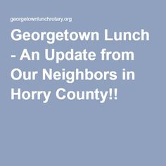 Georgetown Lunch - An Update from Our Neighbors in Horry County!!