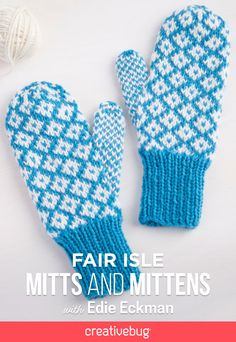 Learn how to make cute and cozy Fair Isle mittens with knitting teacher extraordinaire, Edie Eckman.