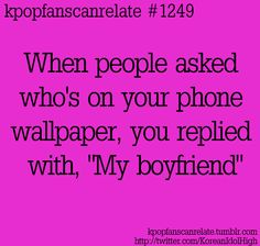 KPop Fans Can Relate #1249: I always say this. ~~ <3