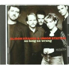 Alison Krauss and Union Station - So Long So Wrong (1997)