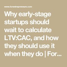 Why early-stage startups should wait to calculate LTV:CAC, and how they should use it when they do Startups, Calculator, How To Introduce Yourself, Entrepreneur, Waiting, Stage, Blog, Blogging