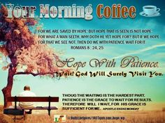 Your Morning Coffee : Hope With Patience, And Wait. God Will Surely Visit You.
