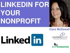 LinkedIn Tips for Nonprofits by Clare McDowall, hosted by Artez Interactive http://www.slideshare.net/claremcdowallcanada/artez-ppt #donors #prospecting
