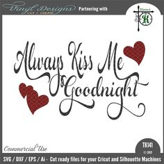 TK141 - Always Kiss Me Goodnight.  Sold By Thyme4KSmall business commercial useAvailable in SVG, DXF, EPS and PNG formats.Works in Cricut Designs space andSilhouette Studio Basic,Silhouette Designer Edition andSilhouette Business Edition