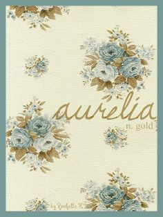 Baby Girl Name: Aurelia. Meaning: Gold. Origin: Romanian; Hungarian. http://www.pinterest.com/vintagedaydream/baby-names/