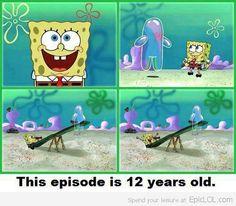 ...I feel so old right now! lol  spongebob episodes   Spongebob Episode.. Feel Old Now?   Epic LOL