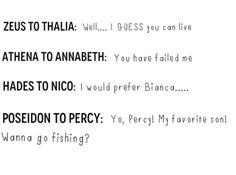 Thalia, Annabeth, Nico, and Percy, and their relationships with their godly parents. Haha Poseidon