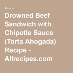 Drowned Beef Sandwich with Chipotle Sauce (Torta Ahogada) Recipe - Allrecipes.com