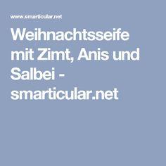 Weihnachtsseife mit Zimt, Anis und Salbei - smarticular.net